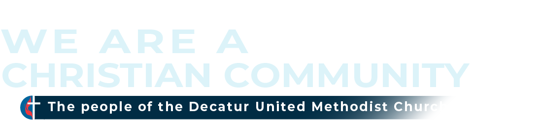 A caring Christian Community - The people of the Decatur First United Methodist Church